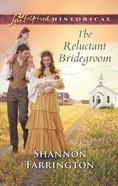 The Reluctant Bridegroom (Love Inspired Series Historical) eBook