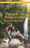 Falling For the Hometown Hero (Love Inspired Series) eBook
