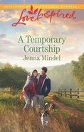 A Temporary Courtship (Love Inspired Series) eBook