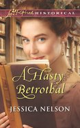 A Hasty Betrothal (Love Inspired Series Historical) eBook
