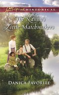 The Nanny's Little Matchmakers (Love Inspired Series Historical) eBook