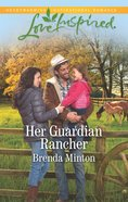 Her Guardian Rancher (Love Inspired Series) eBook