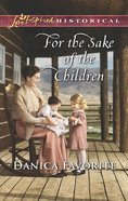 For the Sake of the Children (Love Inspired Series Historical) eBook