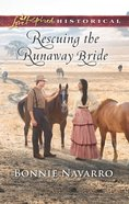 Rescuing the Runaway Bride (Love Inspired Historical Series) eBook