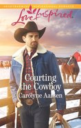 Courting the Cowboy (Love Inspired Series) eBook