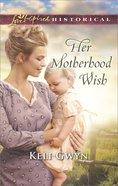 Her Motherhood Wish (Love Inspired Series Historical) eBook