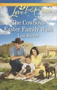 The Cowboy's Easter Family Wish (Love Inspired Series) eBook