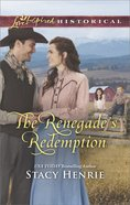 The Renegade's Redemption (Love Inspired Series Historical) eBook