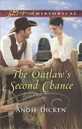 The Outlaw's Second Chance (Love Inspired Series Historical) eBook