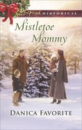 Mistletoe Mommy (Love Inspired Series Historical) eBook