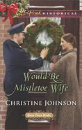 Would-Be Mistletoe Wife (Love Inspired Series Historical) eBook