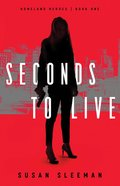 Seconds to Live (Homeland Heroes Book #1) (#01 in Homeland Heroes Series) eBook