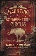 The Haunting At Bonaventure Circus eBook