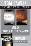 Vanished Collection: The Vanish/Valley of the Shadow eBook