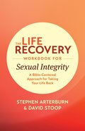 The Life Recovery Workbook For Sexual Integrity (Life Recovery Workbook Series) eBook