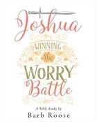 Joshua - Women's Bible Study: Winning the Worry Battle (Participant Workbook) eBook