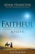 Faithful: Christmas Through the Eyes of Joseph (Youth Study Book) eBook