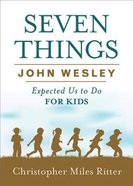 Seven Things John Wesley Expected Us to Do For Kids eBook