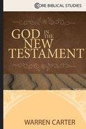God in the New Testament (Core Biblical Studies Series) eBook