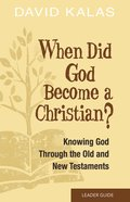 When Did God Become a Christian? Leader Guide eBook