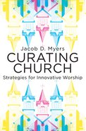 Curating Church: Strategies For Innovative Worship eBook