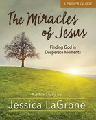 Miracles of Jesus, the - Women's Bible Study: Finding God in Desperate Moments (Leader Guide) eBook