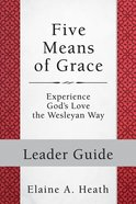 Five Means of Grace - Experience God's Love the Wesleyan Way (Leader Guide) (Wesley Discipleship Path Series) eBook