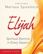 Elijah Women's Bible Study: Spiritual Stamin in Every Season (Leader Guide) eBook