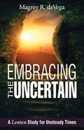 Embracing the Uncertain: A Lenten Study For Unsteady Times (Large Print) eBook