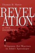 Revelation as Civil Disobedience: Witnesses Not Warriors in John's Apocalypse eBook