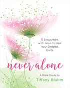 Never Alone Women's Bible Study: 6 Encounter With Jesus to Heal Your Deepest Hurts (Participant Workbook) eBook
