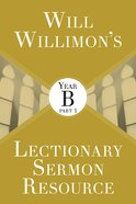 Will Willimon's Lectionary Sermon Resource - Year B Part 1 (Lectionary Sermon Resource Series) eBook