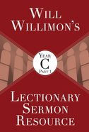 Will Willimon's Lectionary Sermon Resource, Year C Part 1 eBook