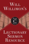 Will Willimon's Lectionary Sermon Resource, Year C Part 2 eBook