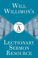Will Willimons Lectionary Sermon Resource: Year a Part 1 eBook