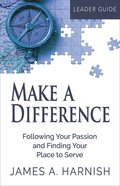 Make a Difference: Following Your Passion and Finding Your Place to Serve (Leader Guide) eBook