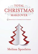 Total Christmas Makeover: 31 Devotions to Celebrate With Purpose eBook