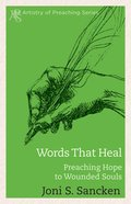 Words That Heal (Artistry Of Preaching Series) eBook