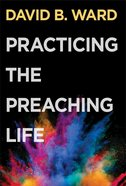 Practicing the Preaching Life eBook