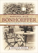 Mornings With Bonhoeffer: 100 Reflections on the Christian Life eBook