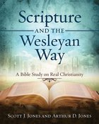 A Bible Study on Real Christianity (Scripture And The Wesleyan Way Series) eBook