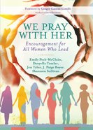 We Pray With Her: Encouragement For All Women Who Lead eBook