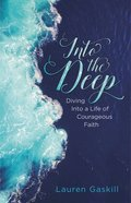 Into the Deep: Diving Into a Life of Courageous Faith eBook