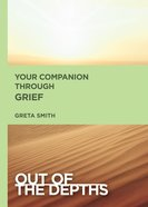 Your Companion Through Grief (Out Of The Depths Series) eBook