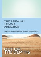 Your Companion Through Addiction (Out Of The Depths Series) eBook