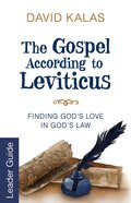 The Gospel According to Leviticus: Finding God's Love in God's Law (Leader Guide) eBook