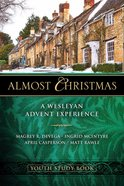 Almost Christmas: A Wesleyan Advent Experience (Youth Study Book) eBook