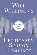 Will Willimons Lectionary Sermon Resource: Preaching the Psalms eBook