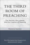 The Third Room of Preaching: The Sermon, the Listener, and the Creation of Meaning eBook