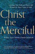Christ the Merciful: Enriching Your Faith and Prayer Life Through the Many Names of Jesus eBook